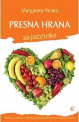 Presna hrana za početnike - Vodič za vitalnost i zdravlje putem prirodne presne veganske hrane