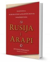 Rusija i Arapi - iza kulisa na bliskom istoku od hladnog rata do današnjih dana