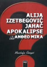 Alija Izetbegović jahač apokalipse ili anđeo mira