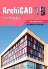 ArchiCAD 19 - Tri knjige u jednoj: ArchiCAD BIM Koncept, Konceptualni dizajn, ArchiCAD osnove