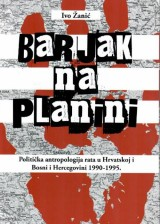 Barjak na planini - Politička antropologija rata u Hrvatskoj i Bosni i Hercegovini 1990.-1995.