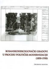 Bosanskohercegovački gradovi u procesu političke modernizacije (1850.-1950.)