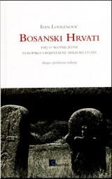 Bosanski Hrvati - esej o agoniji jedne Evropsko - orijentalne mikrokulture
