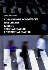 Bosanskohercegovački muslimani između sekularizacije i desekularizacije