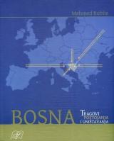 Bosna - Tragovi postojanja i uništavanja
