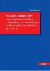 Bosnian horrors - Antiturski narativi o Bosni u britanskom javnom diskursu i njihove političke posljedice 1875-1878
