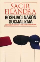 Bošnjaci nakon socijalizma. O bošnjačkom identitetu u postjugoslavenskom dobu