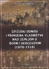Čifčijski odnosi i promjena vlasništva nad zemljom u Bosni i Hercegovini (1878-1918)