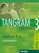 Tangram aktuell 3 - Lektion 1-4, Niveau B1/1 Lehrerhandbuch