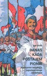 Danas kada postajem pionir - Djetinjstvo i ideologija jugoslavenskoga socijalizma