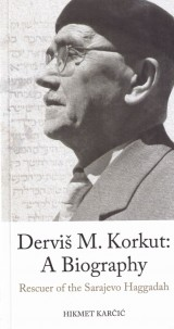 Dervis M. Korkut - A Biography, Rescuer of the Sarajevo Haggadah