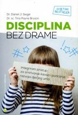 Disciplina bez drame - Integrirani pristup za smirivanje kaosa i poticanje razvoja dječjeg uma