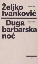 Duga barbarska noć. Izbor iz poezije 1978-2018