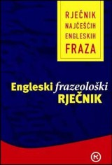 Engleski frazeološki rječnik - rječnik najčešćih engleskih fraza