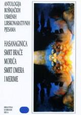 Antologija bošnjačkih usmenih lirskonarativnih pjesama - Hasanaginica, Smrt braće Morića, Smrt Omera i Merime