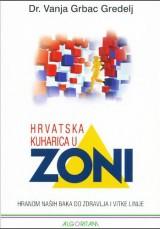 Hrvatska kuharica u zoni - Hranom naših baka do zdravlja i vitke linije