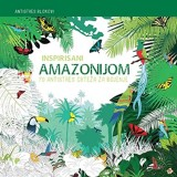 Inspirisani Amazonijom: 70 antistres crteža za bojenje