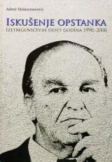 Iskušenje opstanka - Izetbegovićevih deset godina (1990.-2000.)
