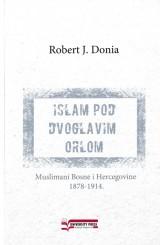 Islam pod Dvoglavim orlom: Muslimani Bosne i Hercegovine 1878.-1914.