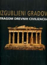 Izgubljeni gradovi  - tragom drevnih civilizacija