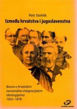 Između hrvatstva i jugoslavenstva - Bosna u hrvatskim nacionalno-integracijskim ideologijama 1832 - 1878.