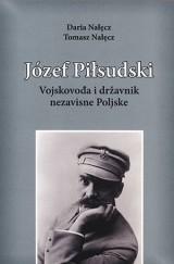 Jozef Pilsudski - Vojskovođa i državnik nezavisne Poljske