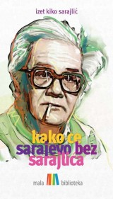 Izet Kiko Sarajlić - Kako će Sarajevo bez Sarajlića