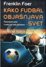Kako fudbal objašnjava svet - neobična teorija globalizacije