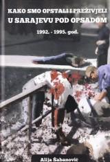 Kako smo opstali i preživjeli u Sarajevu pod opsadom 1992-1995. god