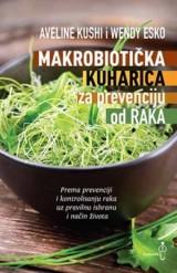 Makrobiotička kuharica za prevenciju od raka - Prema prevenciji i kontrolisanju raka uz pravilnu ishranu i način života
