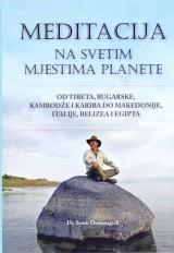 Meditacija na svetim mjestima Planete od Tibeta, Bugarske, Kambodže i Kariba do Makedonije, Italije, Belizea i Egipta
