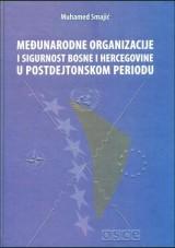 Međunarodne organizacije i sigurnost Bosne i Hercegovine u postdejtonskom periodu