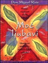 Moć ljubavi - knjiga mudrosti starih Tolteka
