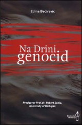 Na Drini genocid: istraživanje organiziranog zločina u istočnoj Bosni