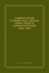 Narodne pjesme iz Donjeg Doca, Srijana i Biska (Poljica) zapisao Filip Banić 1881-1885.