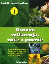 Savjeti iskusnih vrtlara 1 - Osnove vrtlarenja, voće i povrće
