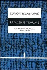 Pamćenje traume - Apokaliptična proza Danila Kiša