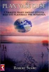 Plan vaše duše - otkrijete pravi smisao života koji ste planirali pre rođenja