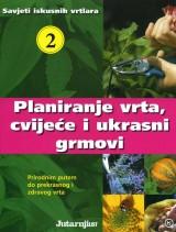 Savjeti iskusnih vrtlara 2 - Planiranje vrta, cvijeće i ukrasni grmovi