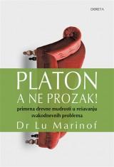 Platon, a ne prozak -  Primena drevne mudrosti u rešavanju svakodnevnih problema