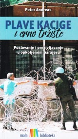 Plave kacige i crno tržište - poslovanje i preživljavanje u opkoljenom Sarajevu