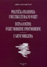 Politička filozofija i multikulturalni svijet / Istina o istini - Svijet moderne i postmoderne / U sjeni nihilizma