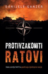 Protivzakoniti ratovi - Kako zemlje NATO-a podrivaju Ujedinjene nacije