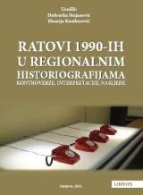 Ratovi 1990-ih u regionalnim historiografijama - Kontroverze, interpretacije, nasljeđe