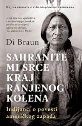 Sahranite mi srce kraj Ranjenog kolena - Indijanci o istoriji američkog zapada