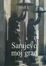 Sarajevo moj grad, knjiga 2 (Sarajevski velikani, I)