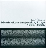 99 arhitekata sarajevskog kruga 1930.-1990.