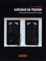 Sjećanje na Travnik - Prilog povijesti grada Travnika