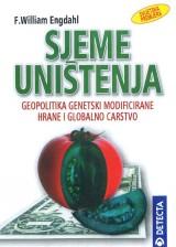 Sjeme uništenja - Geopolitika genetski modificirane hrane i globalno carstvo