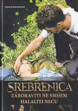 Srebrenica - Zaboraviti ne smijem, halaliti neću